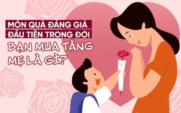 Ngày của Mẹ: Món quà đáng giá đầu tiên trong đời bạn mua tặng Mẹ là gì? ảnh 0