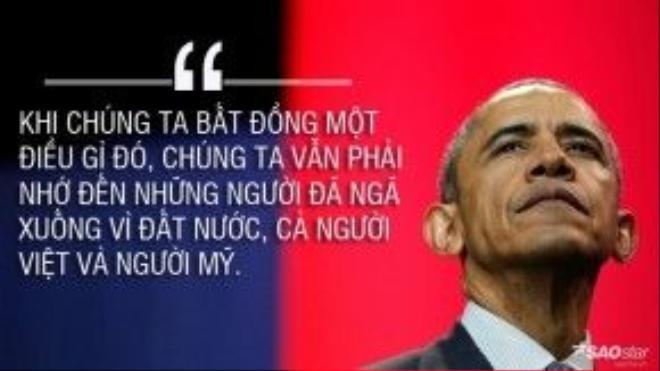 """""""Khi chúng ta bất đồng một điều gì đó, chúng ta vẫn phải nhớ đến những người đã ngã xuống vì đất nước, cả người Việt và người Mỹ"""" – Đó là nhắc nhở của ông Obama về quá khứ để hướng tới tương lai hòa bình, thịnh vượng cho cả 2 quốc gia."""