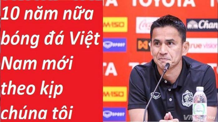 Có lẽ chính Kiatisak Senamuang cũng không ngờ, bóng đá Việt Nam lại tiến bộ vượt bậc như thế chỉ sau 1 năm.