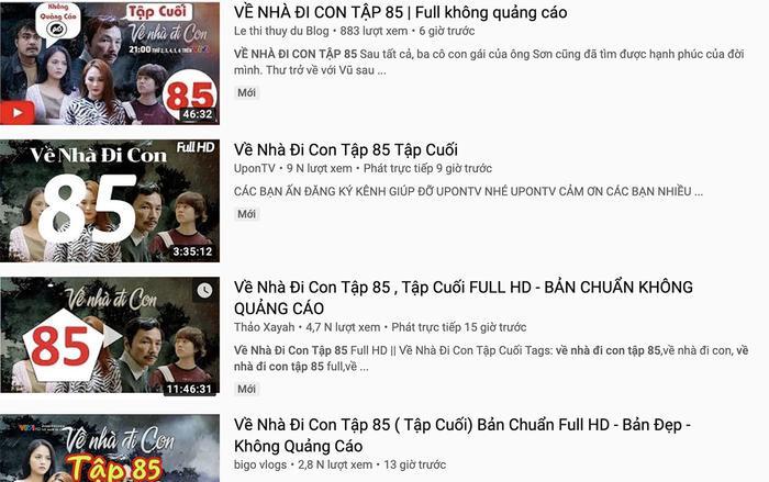 """Hàng loạt video re-up (đăng lại) tập 85 bộ phim """"Về nhà đi con"""" hiện vẫn còn trên YouTube."""