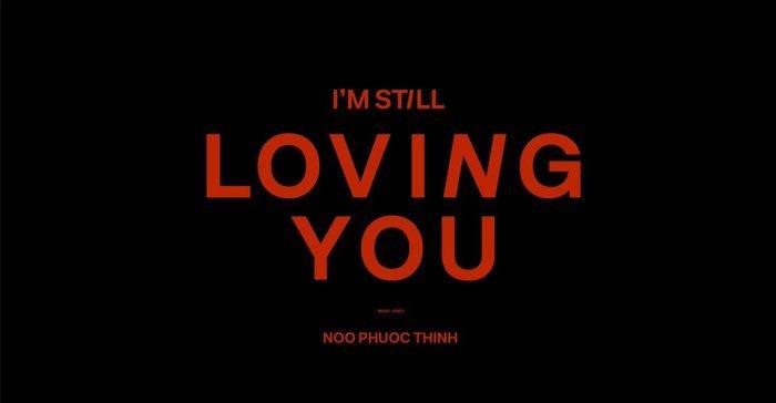 MV I'm Still Loving You của Noo Phước Thịnh ra mắt trong sự hồi hộp chờ đợi từ người hâm mộ.