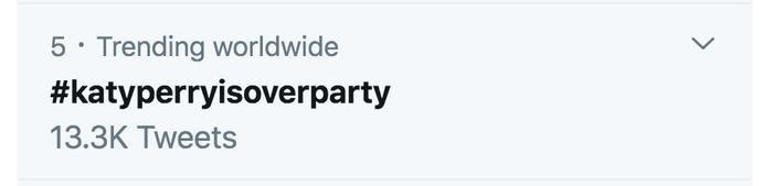 Hiện tại, hashtag #KatyPerryisoverparty (Katy Perry đã tàn rồi) đang lọt vào top trending trên Twitter toàn cầu.