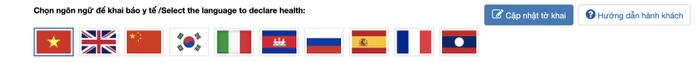 Chọnngôn ngữ để khai báo y tế. Cổng thông tin khai báo y tế của Bộ Y tế Cục Y tế dự phòng hiện đang hỗ trợ 10 ngôn ngữ, bao gồm: Việt Nam, Anh Quốc, Trung Quốc, Hàn Quốc, Ý, Campuchia, Nga, Tây Ban Nha, Pháp và Lào