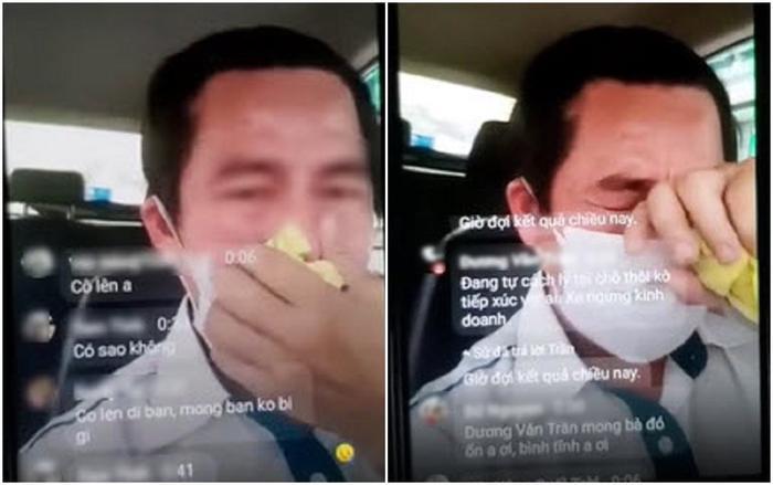Tài xế tự cách ly trong xe, bật khóc nức nở vì chở hành khách có biểu hiện sốt cao nghi nhiễm Covid- 19 Ảnh 1