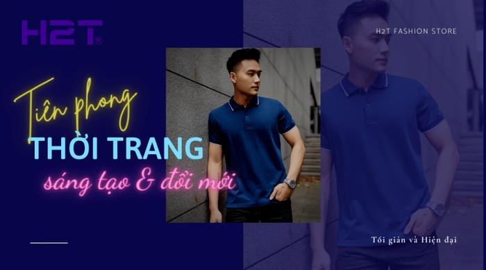 H2T: 'Gã tiên phong' trong lĩnh vực thời trang nam tối giản, năng động và hiện đại